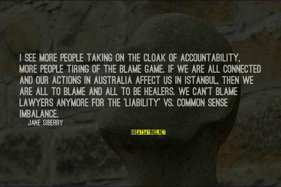Liability Sayings By Jane Siberry: I see more people taking on the cloak of accountability, more people tiring of the