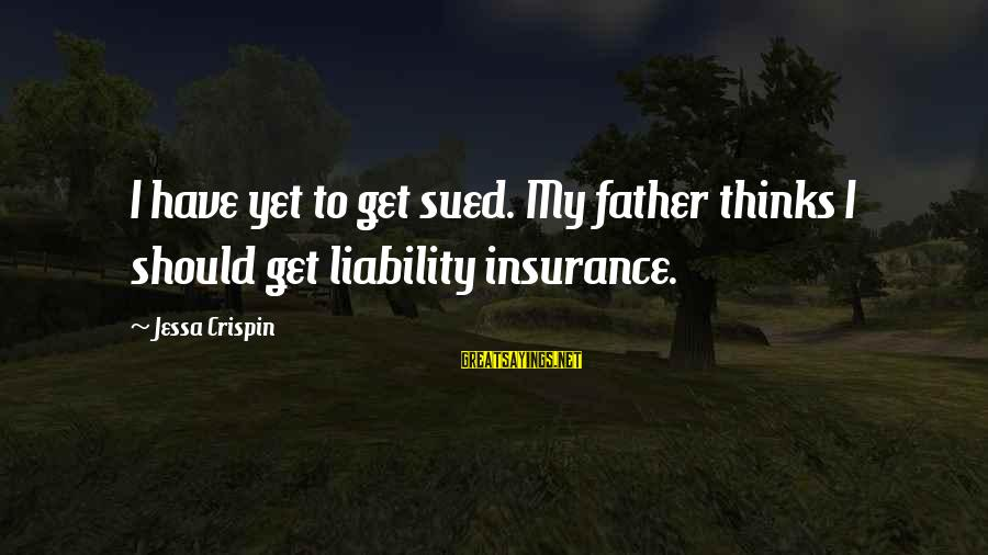Liability Sayings By Jessa Crispin: I have yet to get sued. My father thinks I should get liability insurance.