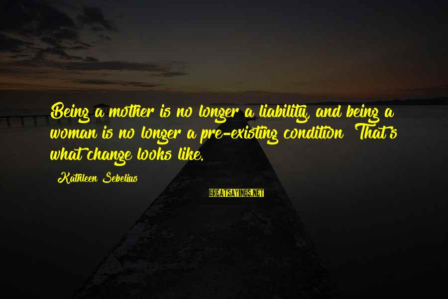 Liability Sayings By Kathleen Sebelius: Being a mother is no longer a liability, and being a woman is no longer