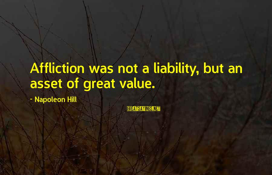 Liability Sayings By Napoleon Hill: Affliction was not a liability, but an asset of great value.
