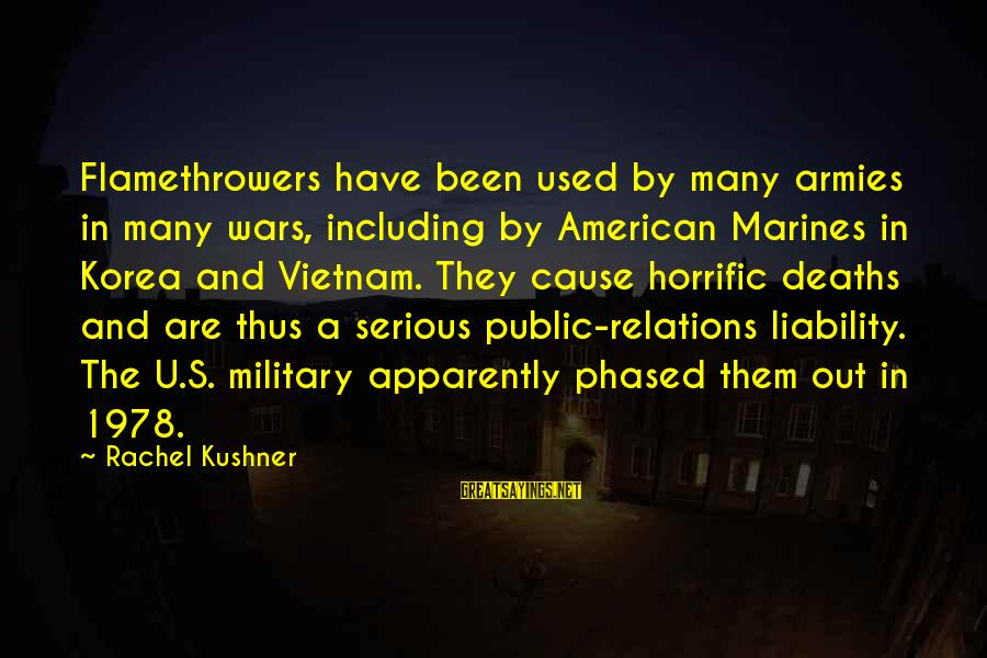 Liability Sayings By Rachel Kushner: Flamethrowers have been used by many armies in many wars, including by American Marines in
