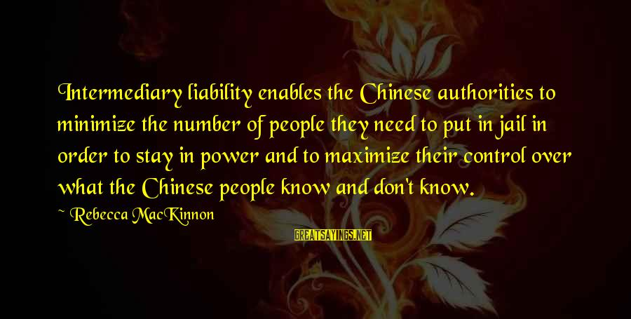 Liability Sayings By Rebecca MacKinnon: Intermediary liability enables the Chinese authorities to minimize the number of people they need to