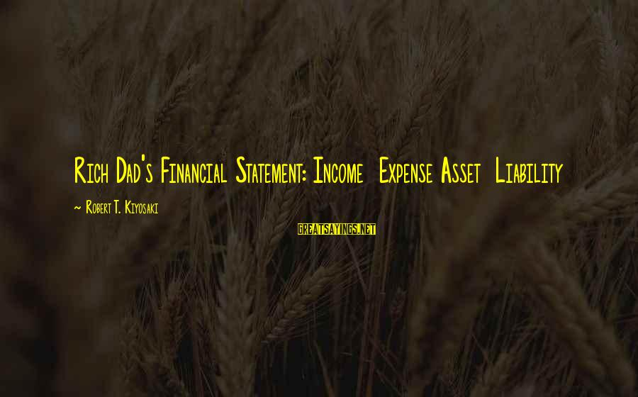 Liability Sayings By Robert T. Kiyosaki: Rich Dad's Financial Statement: Income Expense Asset Liability