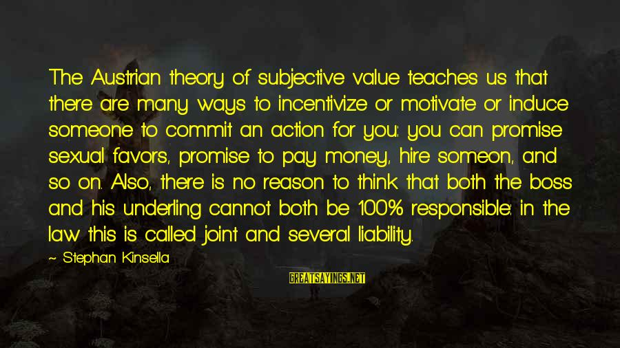 Liability Sayings By Stephan Kinsella: The Austrian theory of subjective value teaches us that there are many ways to incentivize
