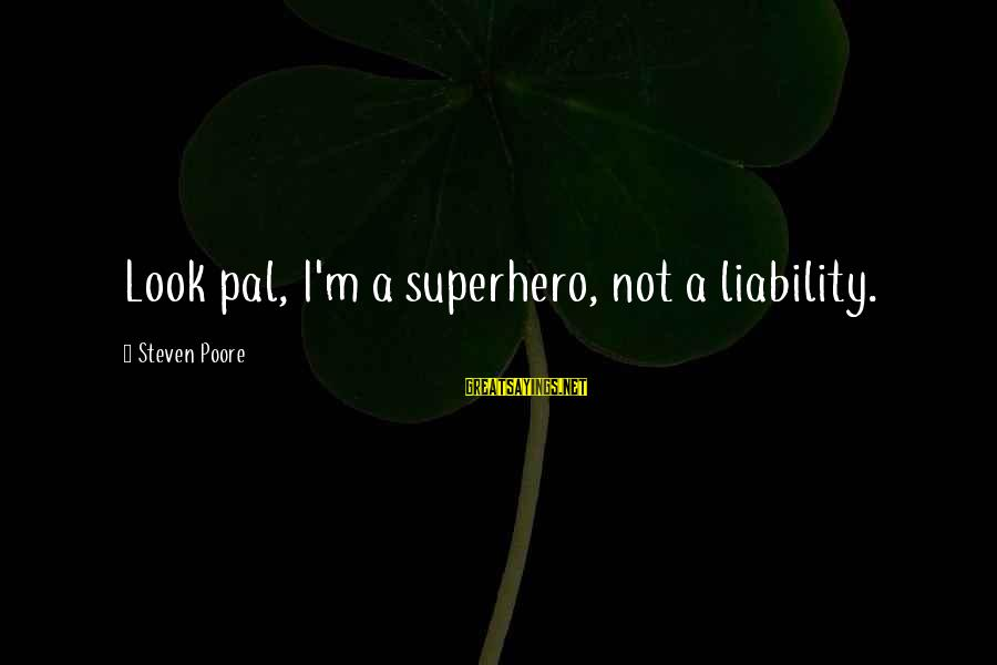 Liability Sayings By Steven Poore: Look pal, I'm a superhero, not a liability.