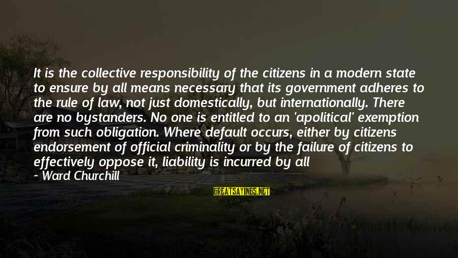 Liability Sayings By Ward Churchill: It is the collective responsibility of the citizens in a modern state to ensure by