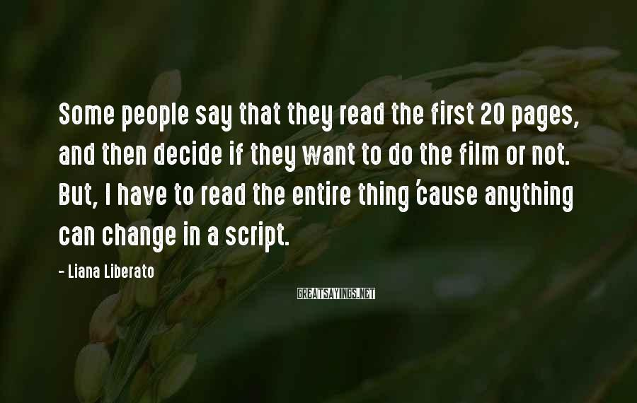 Liana Liberato Sayings: Some people say that they read the first 20 pages, and then decide if they