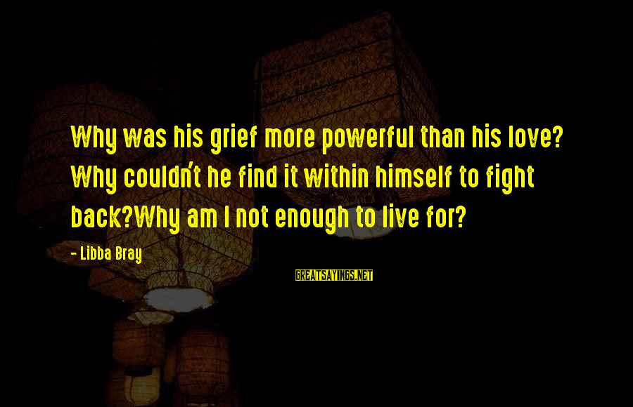 Libba Bray Sayings By Libba Bray: Why was his grief more powerful than his love? Why couldn't he find it within