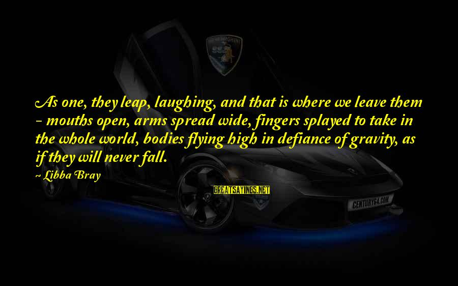 Libba Bray Sayings By Libba Bray: As one, they leap, laughing, and that is where we leave them - mouths open,