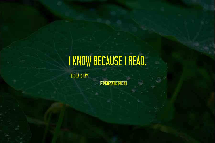 Libba Bray Sayings By Libba Bray: I know because I read.