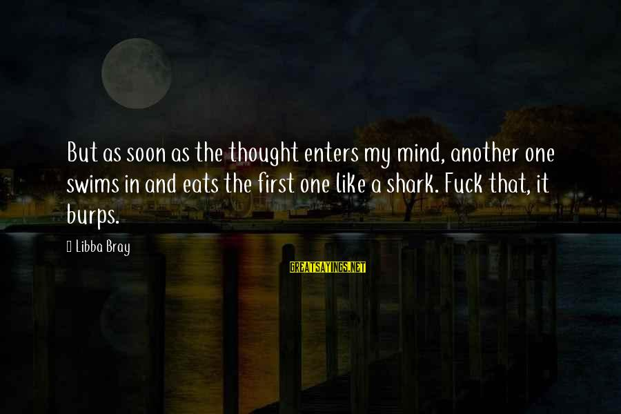 Libba Bray Sayings By Libba Bray: But as soon as the thought enters my mind, another one swims in and eats