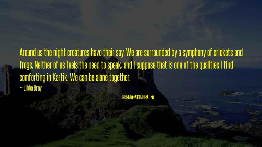 Libba Bray Sayings By Libba Bray: Around us the night creatures have their say. We are surrounded by a symphony of