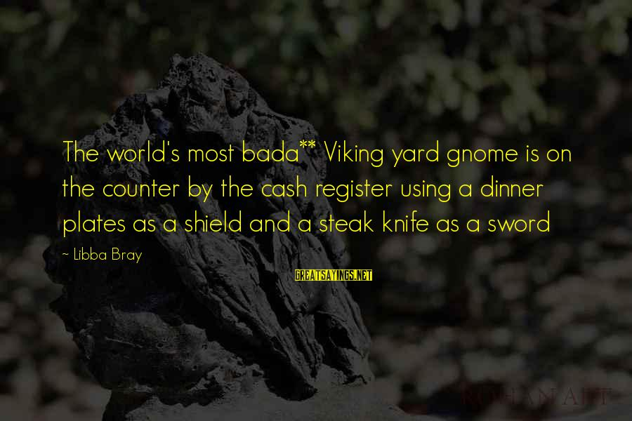 Libba Bray Sayings By Libba Bray: The world's most bada** Viking yard gnome is on the counter by the cash register
