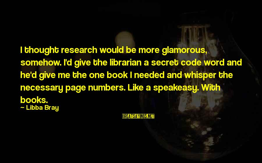 Libba Bray Sayings By Libba Bray: I thought research would be more glamorous, somehow. I'd give the librarian a secret code