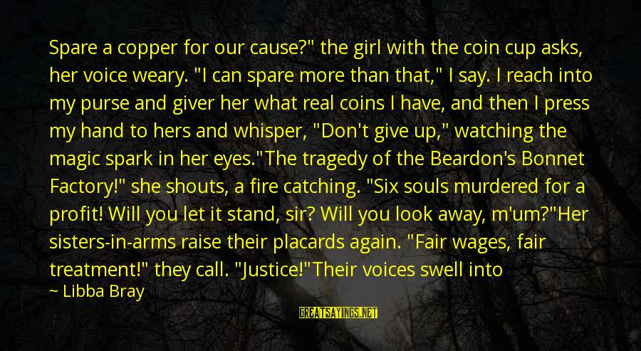 """Libba Bray Sayings By Libba Bray: Spare a copper for our cause?"""" the girl with the coin cup asks, her voice"""