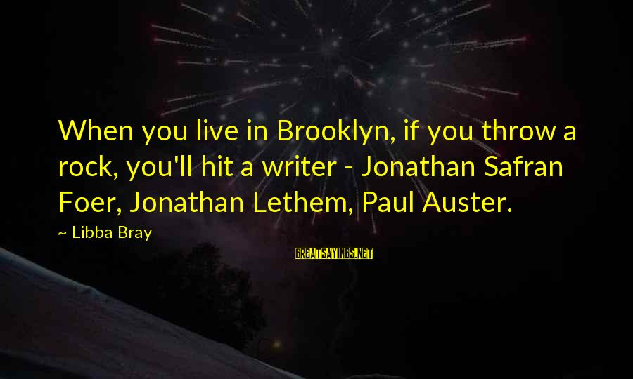 Libba Bray Sayings By Libba Bray: When you live in Brooklyn, if you throw a rock, you'll hit a writer -