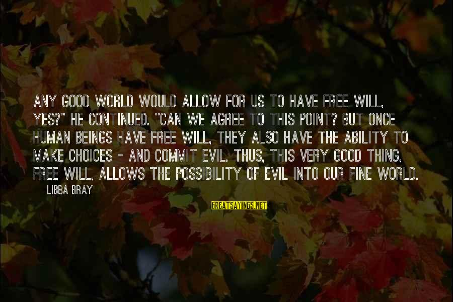 """Libba Bray Sayings By Libba Bray: Any good world would allow for us to have free will, yes?"""" he continued. """"Can"""