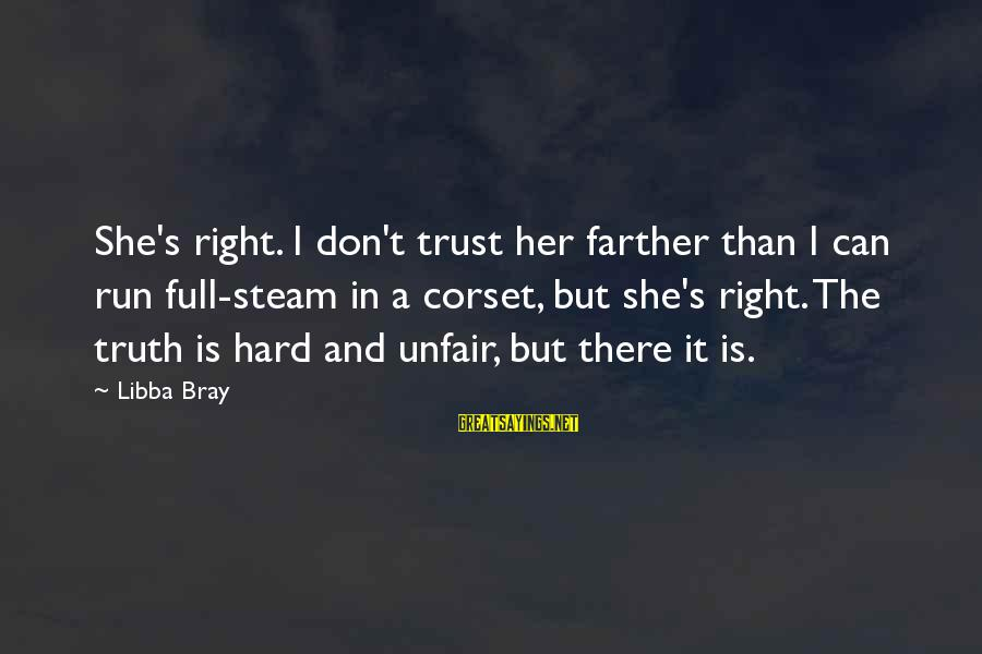 Libba Bray Sayings By Libba Bray: She's right. I don't trust her farther than I can run full-steam in a corset,