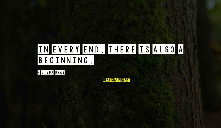 Libba Bray Sayings By Libba Bray: In every end, there is also a beginning.