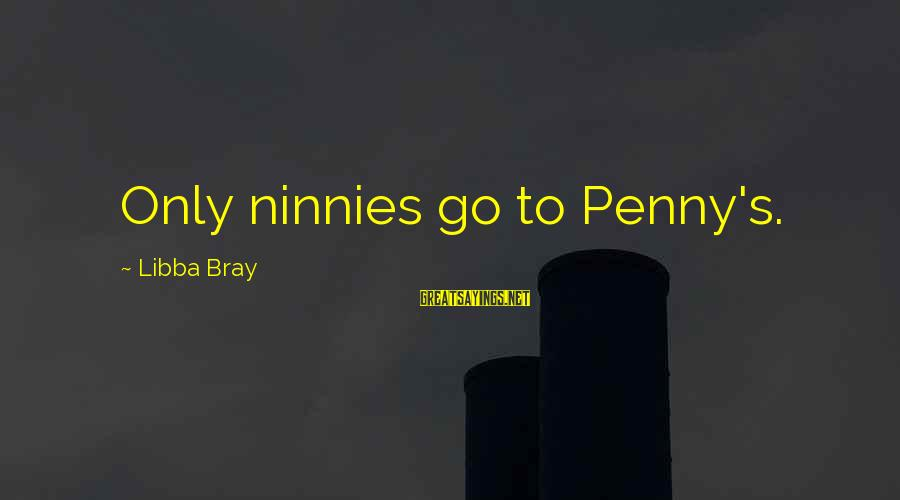 Libba Bray Sayings By Libba Bray: Only ninnies go to Penny's.