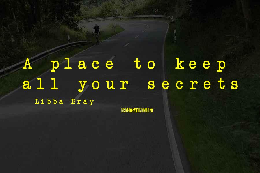 Libba Bray Sayings By Libba Bray: A place to keep all your secrets