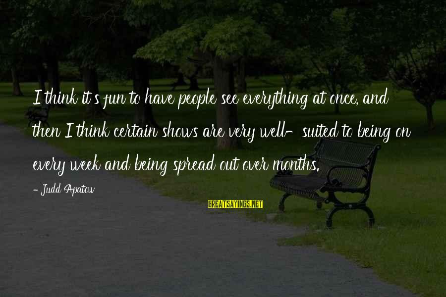 Liber Chaotica Sayings By Judd Apatow: I think it's fun to have people see everything at once, and then I think