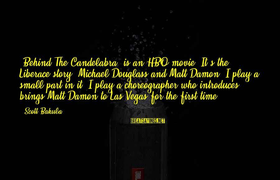 Liberace Movie Sayings By Scott Bakula: 'Behind The Candelabra' is an HBO movie. It's the Liberace story. Michael Douglass and Matt