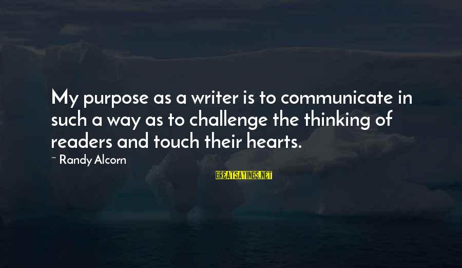 Libra Don Delillo Sayings By Randy Alcorn: My purpose as a writer is to communicate in such a way as to challenge