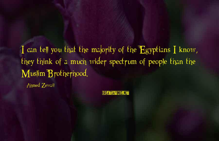 Library Bulletin Board Sayings By Ahmed Zewail: I can tell you that the majority of the Egyptians I know, they think of
