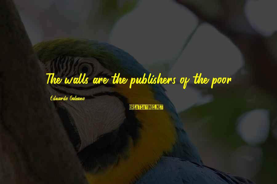 Library Bulletin Board Sayings By Eduardo Galeano: The walls are the publishers of the poor.