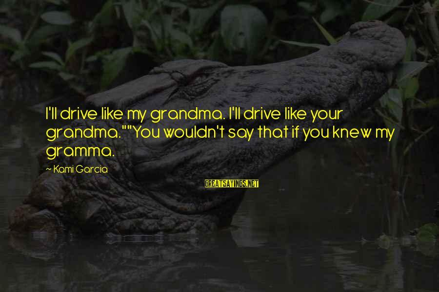 "Libre Lang Mangarap Sayings By Kami Garcia: I'll drive like my grandma. I'll drive like your grandma.""""You wouldn't say that if you"