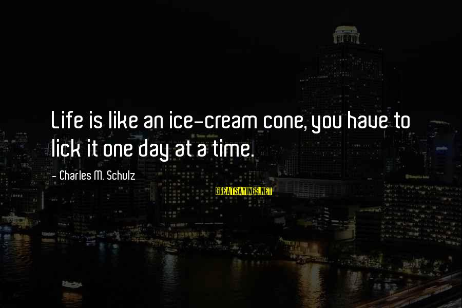 Lick You Sayings By Charles M. Schulz: Life is like an ice-cream cone, you have to lick it one day at a