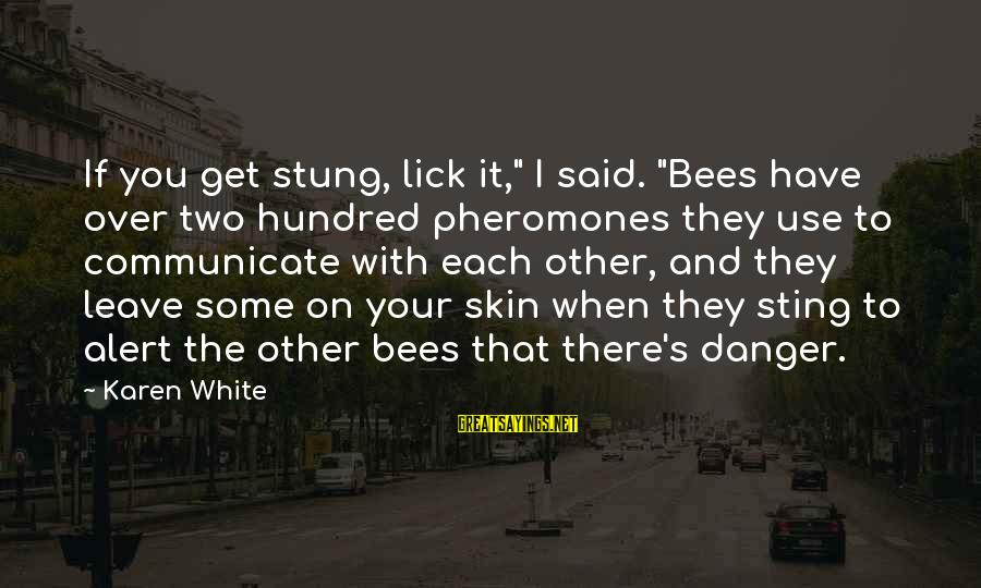 "Lick You Sayings By Karen White: If you get stung, lick it,"" I said. ""Bees have over two hundred pheromones they"