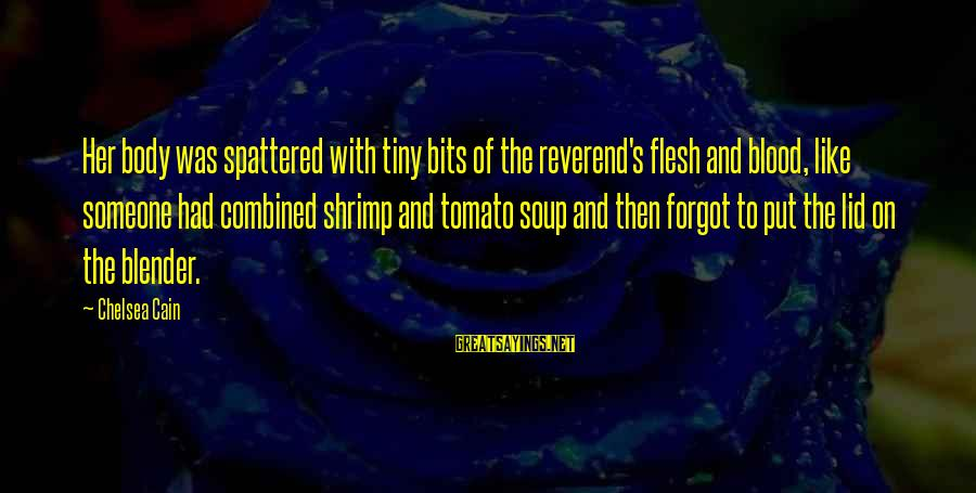 Lid Sayings By Chelsea Cain: Her body was spattered with tiny bits of the reverend's flesh and blood, like someone
