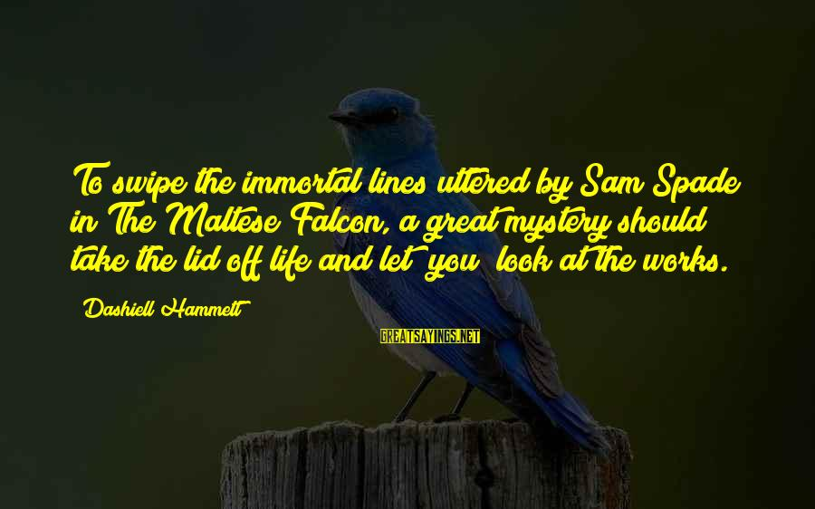 Lid Sayings By Dashiell Hammett: To swipe the immortal lines uttered by Sam Spade in The Maltese Falcon, a great