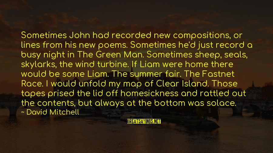 Lid Sayings By David Mitchell: Sometimes John had recorded new compositions, or lines from his new poems. Sometimes he'd just