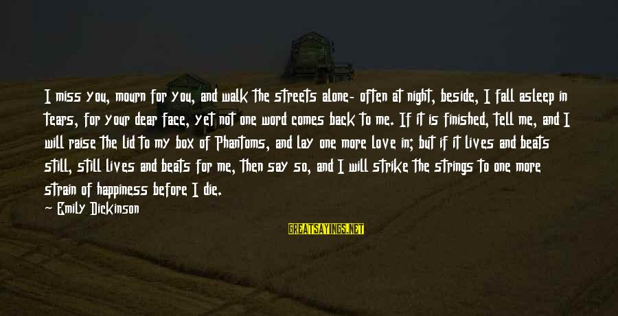 Lid Sayings By Emily Dickinson: I miss you, mourn for you, and walk the streets alone- often at night, beside,