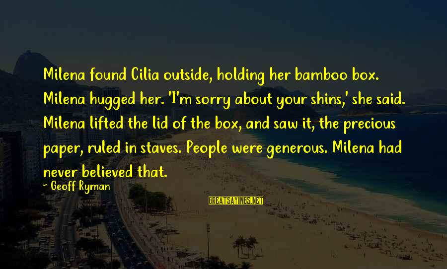 Lid Sayings By Geoff Ryman: Milena found Cilia outside, holding her bamboo box. Milena hugged her. 'I'm sorry about your