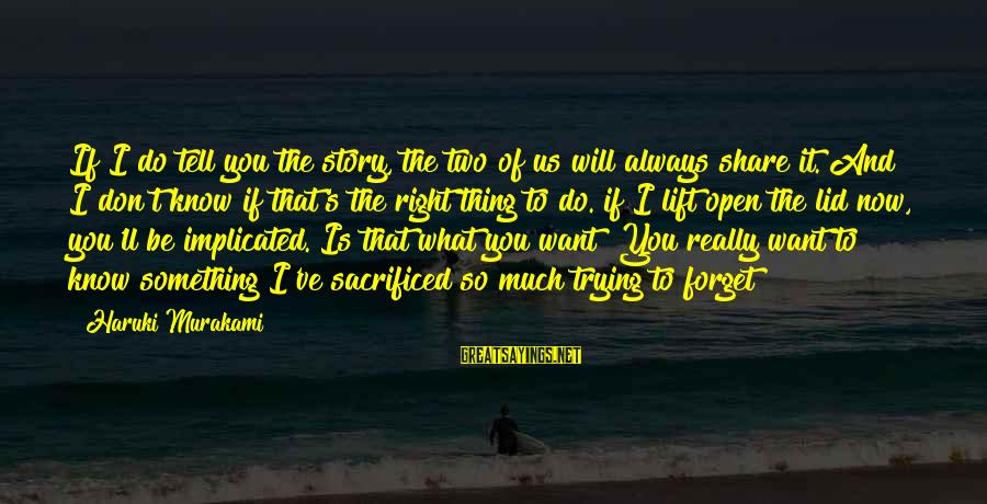 Lid Sayings By Haruki Murakami: If I do tell you the story, the two of us will always share it.