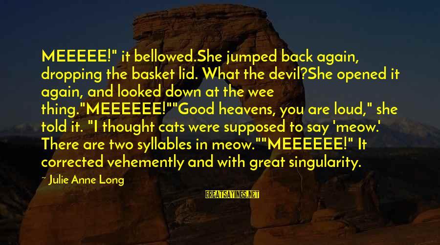 """Lid Sayings By Julie Anne Long: MEEEEE!"""" it bellowed.She jumped back again, dropping the basket lid. What the devil?She opened it"""