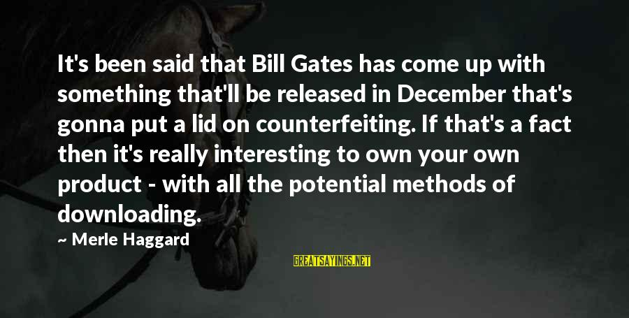 Lid Sayings By Merle Haggard: It's been said that Bill Gates has come up with something that'll be released in