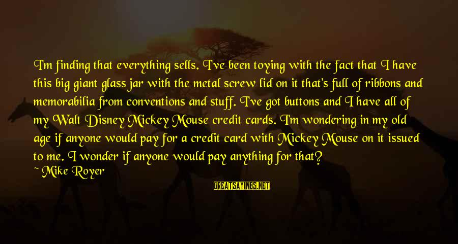 Lid Sayings By Mike Royer: I'm finding that everything sells. I've been toying with the fact that I have this