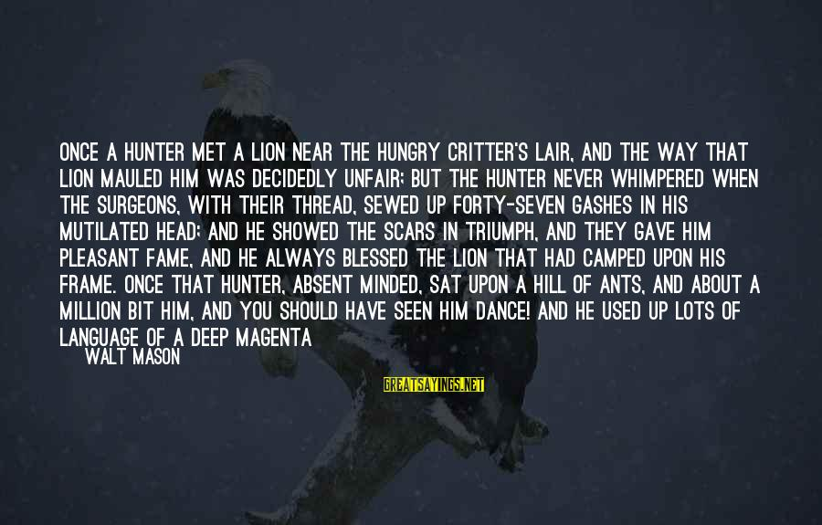 Lid Sayings By Walt Mason: Once a hunter met a lion near the hungry critter's lair, and the way that