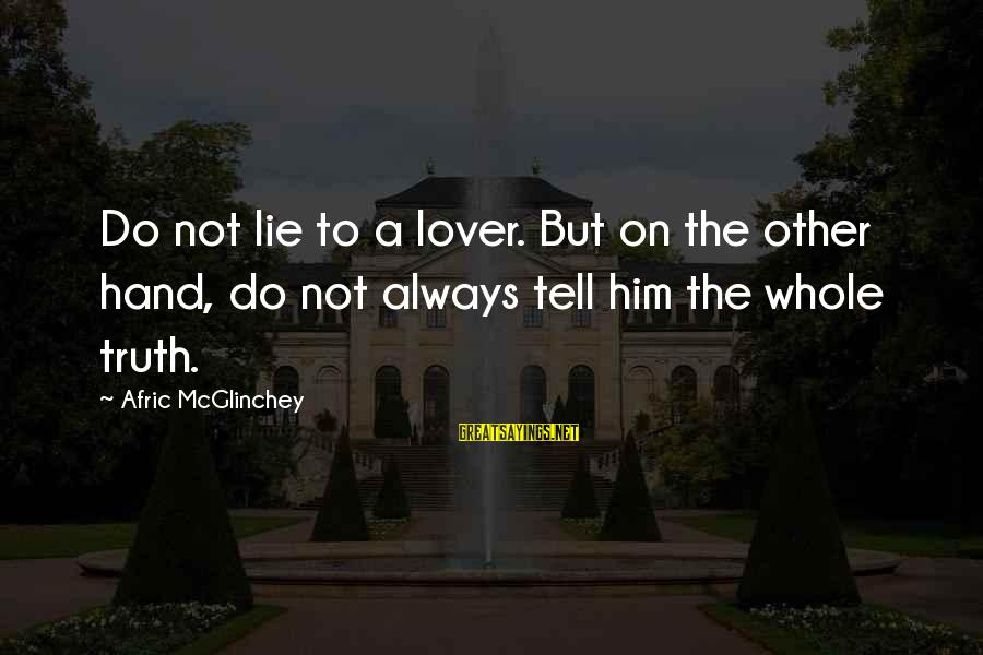 Lie Sayings By Afric McGlinchey: Do not lie to a lover. But on the other hand, do not always tell