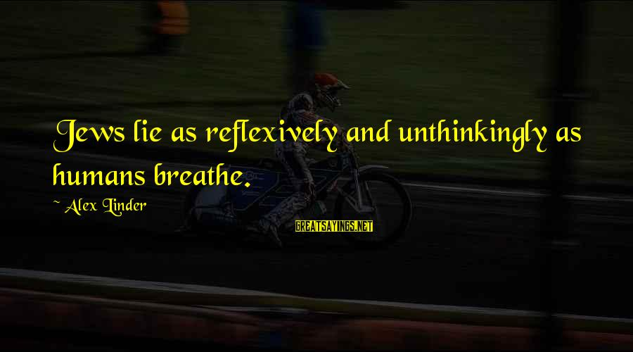 Lie Sayings By Alex Linder: Jews lie as reflexively and unthinkingly as humans breathe.