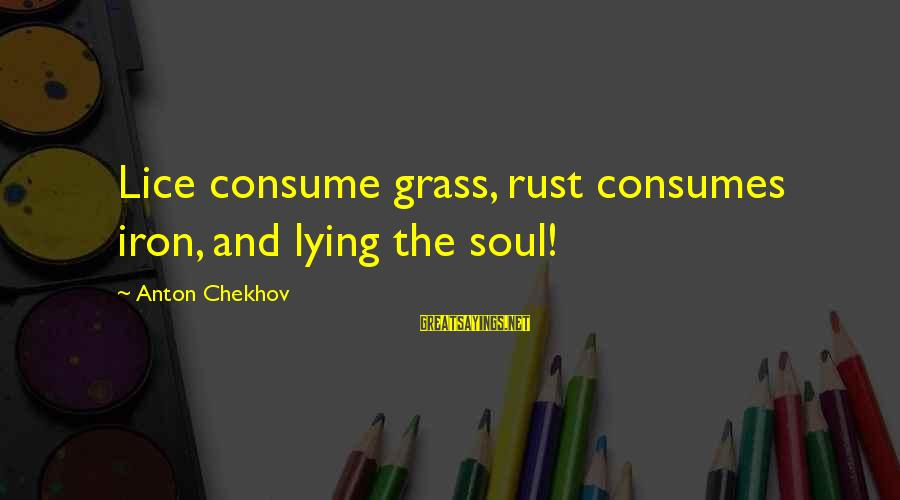Lie Sayings By Anton Chekhov: Lice consume grass, rust consumes iron, and lying the soul!