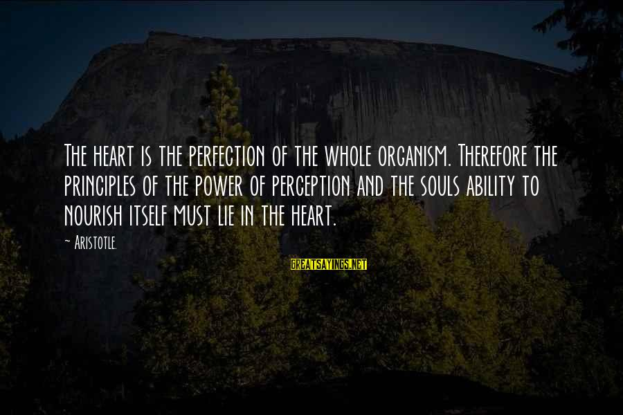 Lie Sayings By Aristotle.: The heart is the perfection of the whole organism. Therefore the principles of the power