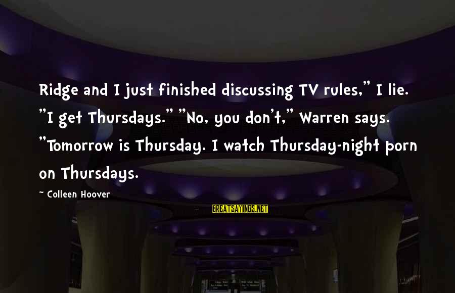 """Lie Sayings By Colleen Hoover: Ridge and I just finished discussing TV rules,"""" I lie. """"I get Thursdays."""" """"No, you"""