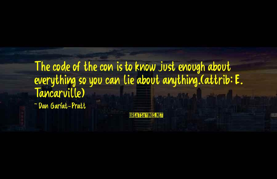 Lie Sayings By Dan Garfat-Pratt: The code of the con is to know just enough about everything so you can