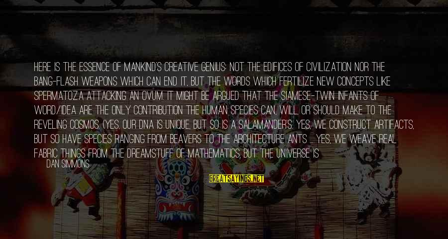 Lie Sayings By Dan Simmons: Here is the essence of mankind's creative genius: not the edifices of civilization nor the